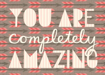 you are completely amazing